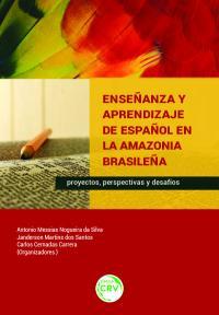 ENSEÑANZA Y APRENDIZAJE DE ESPAÑOL EN LA AMAZONIA BRASILEÑA:<br>proyectos, perspectivas y desafíos