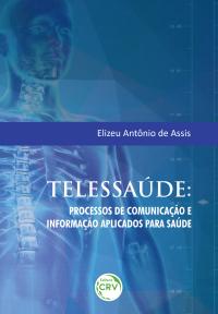 TELESSAÚDE:<br> processos de comunicação e informação aplicados para saúde