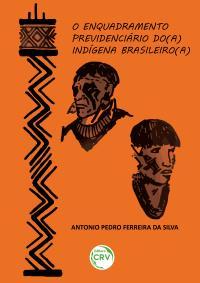 O ENQUADRAMENTO PREVIDENCIÁRIO DO(A) INDÍGENA BRASILEIRO(A)