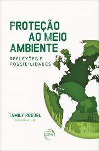 PROTEÇÃO AO MEIO AMBIENTE REFLEXÕES E POSSIBILIDADES