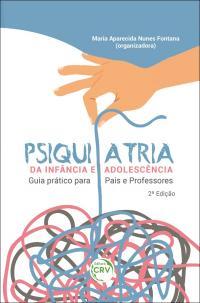 PSIQUIATRIA DA INFÂNCIA E ADOLESCÊNCIA:<br> guia prático para pais e professores<br> 2ª Edição