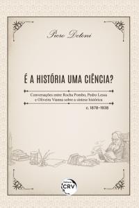 É A HISTÓRIA UMA CIÊNCIA? <br>Conversações entre Rocha Pombo, Pedro Lessa e Oliveira Vianna sobre a síntese histórica – c. 1878-1938