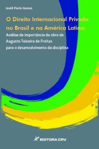 O DIREITO INTERNACIONAL PRIVADO NO BRASIL E NA AMÉRICA LATINA:<BR>análise da importância da obra de Augusto Teixeira de Freitas para o desenvolvimento da disciplina