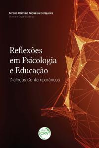 REFLEXÕES EM PSICOLOGIA E EDUCAÇÃO: <br>diálogos contemporâneos