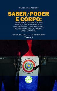 SABER/PODER E CORPO:<br>A CONSTRUÇÃO MICROPOLÍTICA DA EDUCAÇÃO/PROFISSIONALIZAÇÃO POLICIAL MILITAR, LATINO-AMERICANA, PÓS-REDEMOCRATIZAÇÃO POLÍTICA BRASIL E PARAGUAI<br>O governo lugo e o caso paraguaio<br>Volume 2