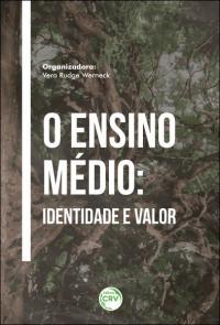 O ENSINO MÉDIO: <br>identidade e valor