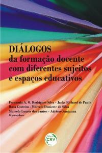 DIÁLOGOS DA FORMAÇÃO DOCENTE COM DIFERENTES SUJEITOS E ESPAÇOS EDUCATIVOS