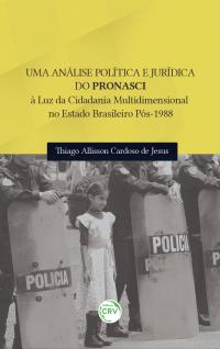 UMA ANÁLISE POLÍTICA E JURÍDICA DO PRONASCI À LUZ DA CIDADANIA MULTIDIMENSIONAL NO ESTADO BRASILEIRO PÓS-1988