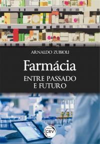 FARMÁCIA: <br>entre passado e futuro