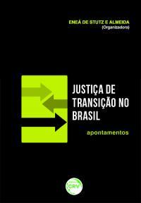 JUSTICA DE TRANSIÇÃO NO BRASIL – APONTAMENTOS