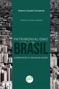 PATRIMONIALISMO NO BRASIL:  <br>corrupção e desigualdade