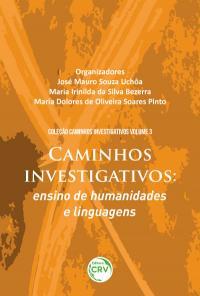 CAMINHOS INVESTIGATIVOS: <br>ensino de humanidades e linguagens <br>COLEÇÃO CAMINHOS INVESTIGATIVOS - Volume 3