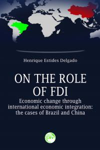 ON THE ROLE OF FDI – ECONOMIC CHANGE THROUGH INTERNATIONAL ECONOMIC INTEGRATION:<br>the cases of Brazil and China