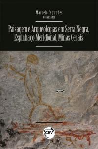 PAISAGEM E ARQUEOLOGIAS EM SERRA NEGRA, ESPINHAÇO MERIDIONAL, MINAS GERAIS