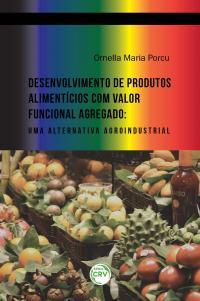 DESENVOLVIMENTO DE PRODUTOS ALIMENTÍCIOS COM VALOR FUNCIONAL AGREGADO: <br> uma alternativa agroindustrial