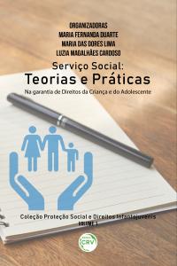 SERVIÇO SOCIAL: <br>teorias e práticas na garantia de direitos da criança e do adolescente <br>Coleção Proteção social e direitos infantojuvenis Volume 1