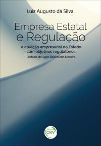 EMPRESA ESTATAL E REGULAÇÃO: <br>a atuação empresarial do Estado com objetivos regulatórios