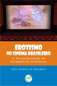 EROTISMO NO CINEMA BRASILEIRO:<br>a pornochanchada em perspectiva histórica