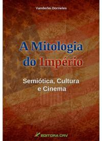 A MITOLOGIA DO IMPÉRIO:<br> semiótica, cultura e cinema