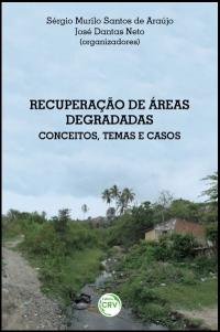 RECUPERAÇÃO DE ÁREAS DEGRADADAS:<br>conceitos, temas e casos
