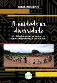 A UNIDADE NA DIVERSIDADE:<br> identidades, cultura e ensino no contexto da educação quilombola