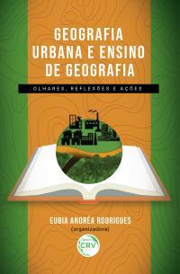 GEOGRAFIA URBANA E ENSINO DE GEOGRAFIA: olhares, reflexões e ações