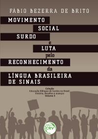 MOVIMENTO SOCIAL SURDO E LUTA PELO RECONHECIMENTO DA LÍNGUA BRASILEIRA DE SINAIS<br><br>Coleção Educação Bilíngue de Surdos no Brasil: história, desafios e avanços – Volume 3