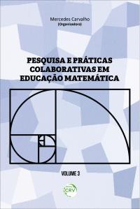 PESQUISA E PRÁTICAS COLABORATIVAS EM EDUCAÇÃO MATEMÁTICA<br> VOLUME III