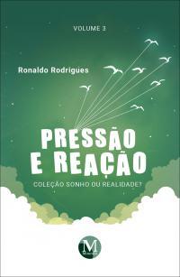 PRESSÃO E REAÇÃO <br>Coleção Sonho ou Realidade?<br> Volume 3