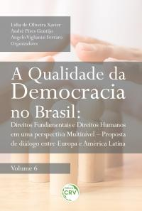 A QUALIDADE DA DEMOCRACIA NO BRASIL:<br> direitos fundamentais e direitos humanos em uma perspectiva multinível – proposta de diálogo entre Europa e América Latina <br>Volume 6