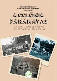 A COLÔNIA PARANAVAÍ – Da Revolução de 1930 ao Golpe Civil-Militar de 1964