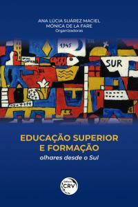EDUCAÇÃO SUPERIOR E FORMAÇÃO:<br> olhares desde o Sul
