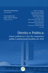 DIREITO E POLÍTICA:<br> temas polêmicos à luz da conjuntura político-institucional brasileira de 2016