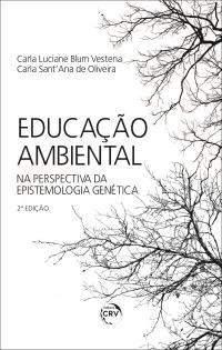EDUCAÇÃO AMBIENTAL NA PERSPECTIVA DA EPISTEMOLOGIA GENÉTICA <br> 2. Edição