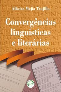 CONVERGÊNCIAS LINGUÍSTICAS E LITERÁRIAS