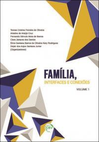 FAMÍLIA, INTERFACES E CONEXÕES <br>Volume 1 <br>Coleção Direito, Contemporaneidade e Interfaces