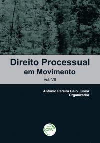 DIREITO PROCESSUAL EM MOVIMENTO<br>Vol. VII