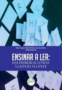 ENSINAR A LER:<br> das primeiras letras à leitura fluente