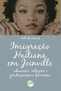 IMIGRAÇÃO HAITIANA EM JOINVILLE:<br> educação, religião e protagonismo feminino