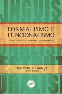 FORMALISMO E FUNCIONALISMO:<br> teorias linguísticas (sempre) em confronto?