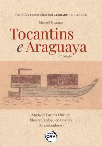 Tocantins e Araguaya<br> 2ª Edição<br><br>Coleção Tessituras do Cerrado TECCER/UEG