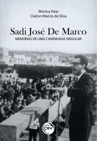 SADI JOSÉ DE MARCO:<br> memórias de uma caminhada singular