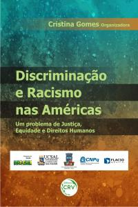 DISCRIMINAÇÃO E RACISMO NAS AMÉRICAS<br>Um problema de justiça, equidade e direitos humanos