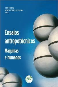 ENSAIOS ANTROPOTÉCNICOS:  <BR>máquinas e humanos