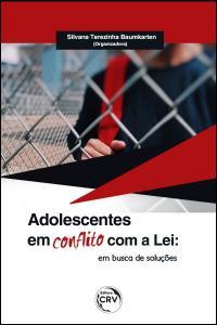 ADOLESCENTES EM CONFLITO COM A LEI:<br>em busca de soluções