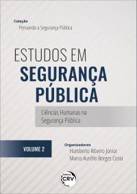 ESTUDOS EM SEGURANÇA PÚBLICA: <br>Ciências Humanas na Segurança Pública <br><br>Coleção Pensando a Segurança Pública <br> Volume 2