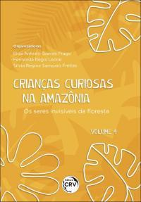CRIANÇAS CURIOSAS NA AMAZÔNIA<br> Os seres invisíveis da floresta <br><br>Coleção: Crianças curiosas na Amazônia - volume 4