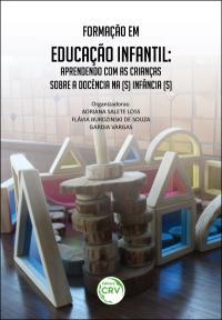 FORMAÇÃO EM EDUCAÇÃO INFANTIL: <br>aprendendo com as crianças sobre a docência na (s) infância (s)