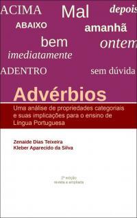 ADVÉRBIOS:<br> uma análise de propriedades categoriais e suas implicações para o ensino de língua portuguesa <br>2ª edição revista e atualizada
