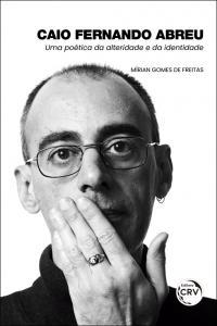 CAIO FERNANDO ABREU: <br>uma poética da alteridade e da identidade